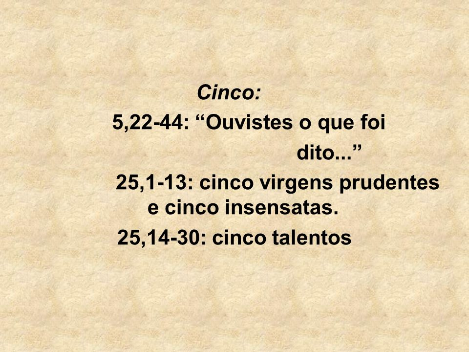 25,1-13: cinco virgens prudentes e cinco insensatas.