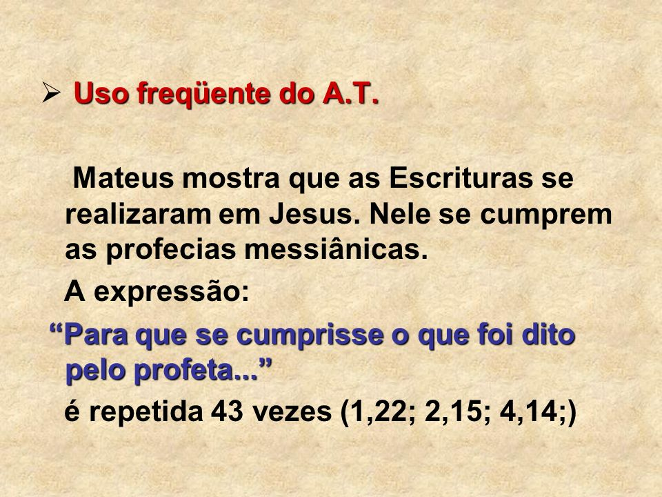Uso freqüente do A.T. Mateus mostra que as Escrituras se realizaram em Jesus. Nele se cumprem as profecias messiânicas.