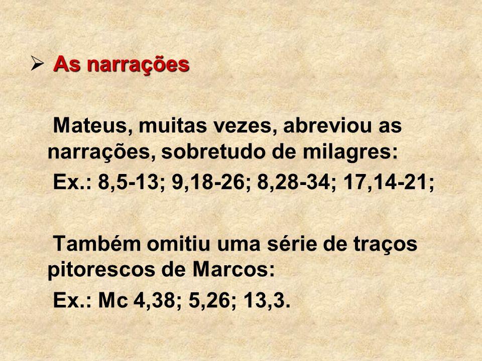 As narrações Mateus, muitas vezes, abreviou as narrações, sobretudo de milagres: Ex.: 8,5-13; 9,18-26; 8,28-34; 17,14-21;