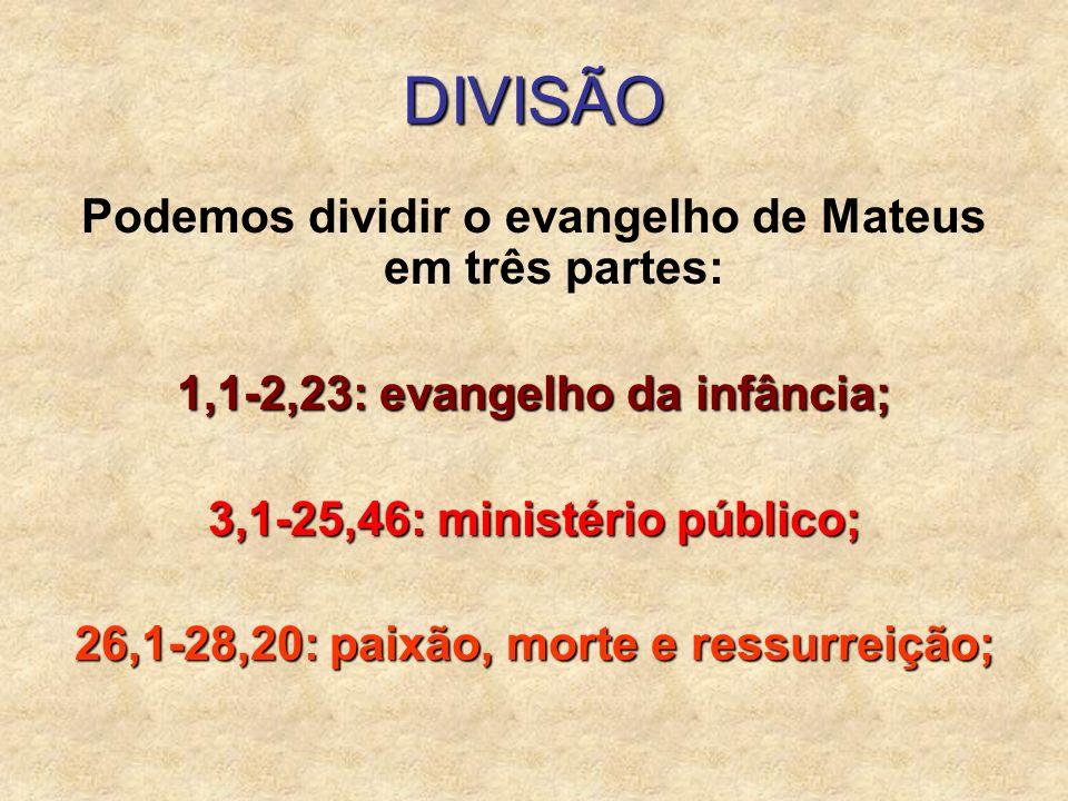 DIVISÃO Podemos dividir o evangelho de Mateus em três partes: