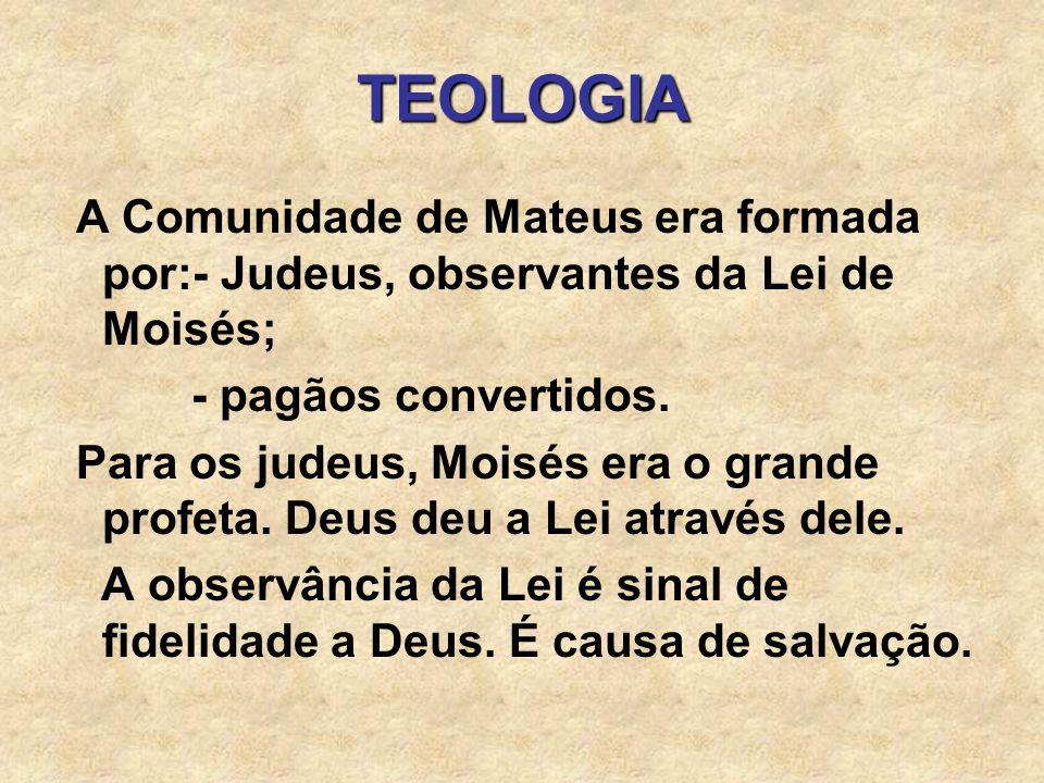 TEOLOGIA A Comunidade de Mateus era formada por:- Judeus, observantes da Lei de Moisés; - pagãos convertidos.