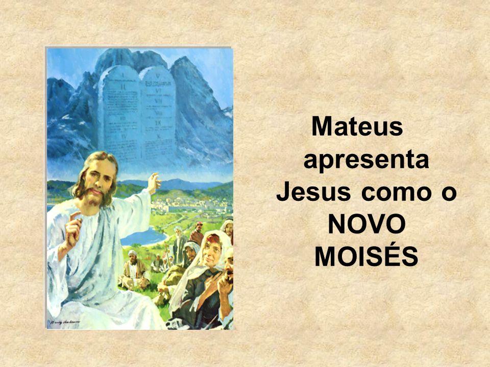 Mateus apresenta Jesus como o NOVO MOISÉS