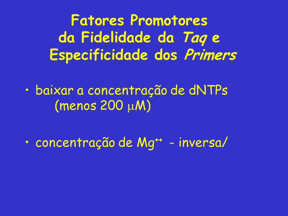 Fatores Promotores da Fidelidade da Taq e Especificidade dos Primers