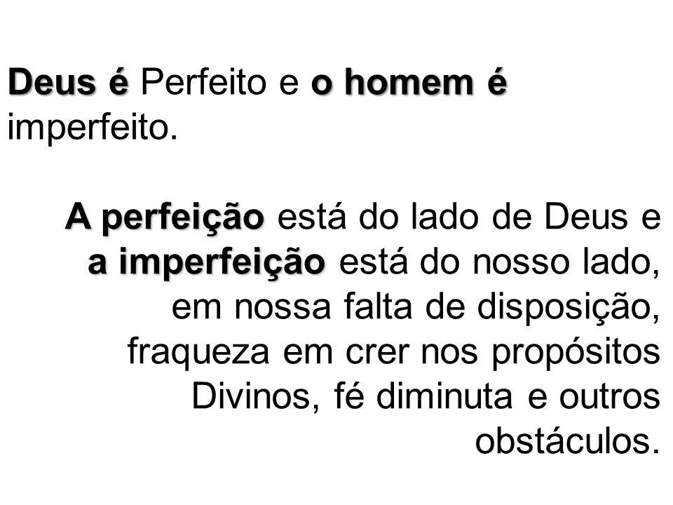 Deus é Perfeito e o homem é imperfeito.