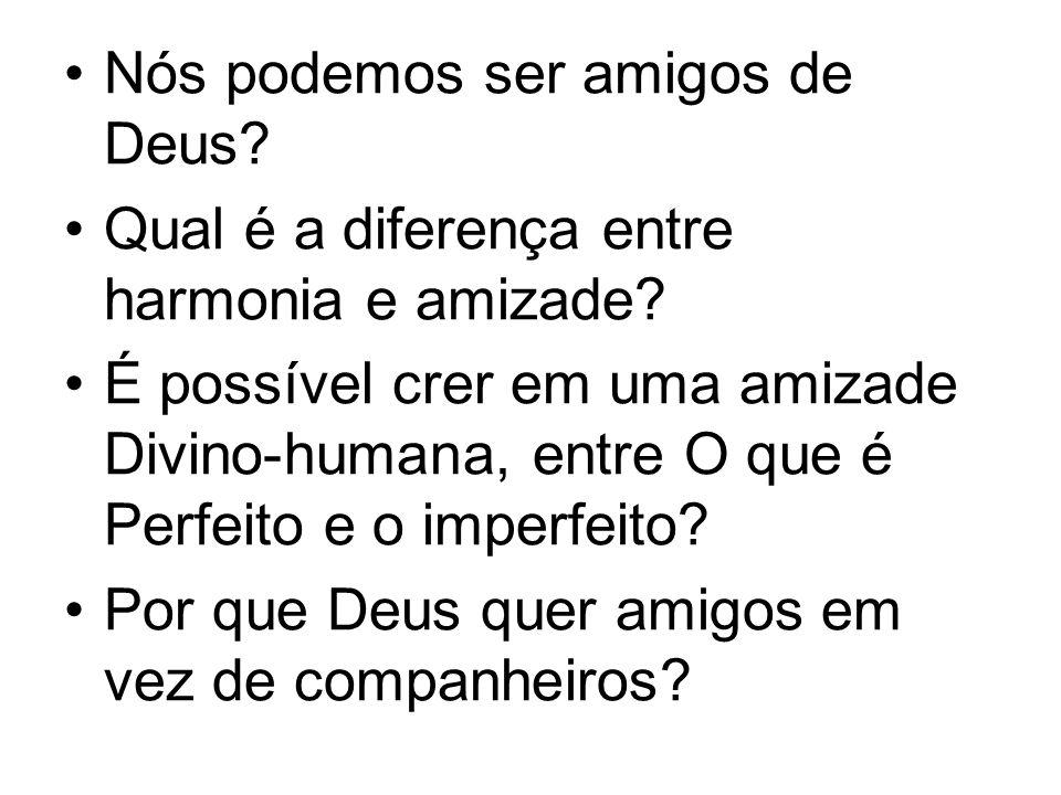 Nós podemos ser amigos de Deus