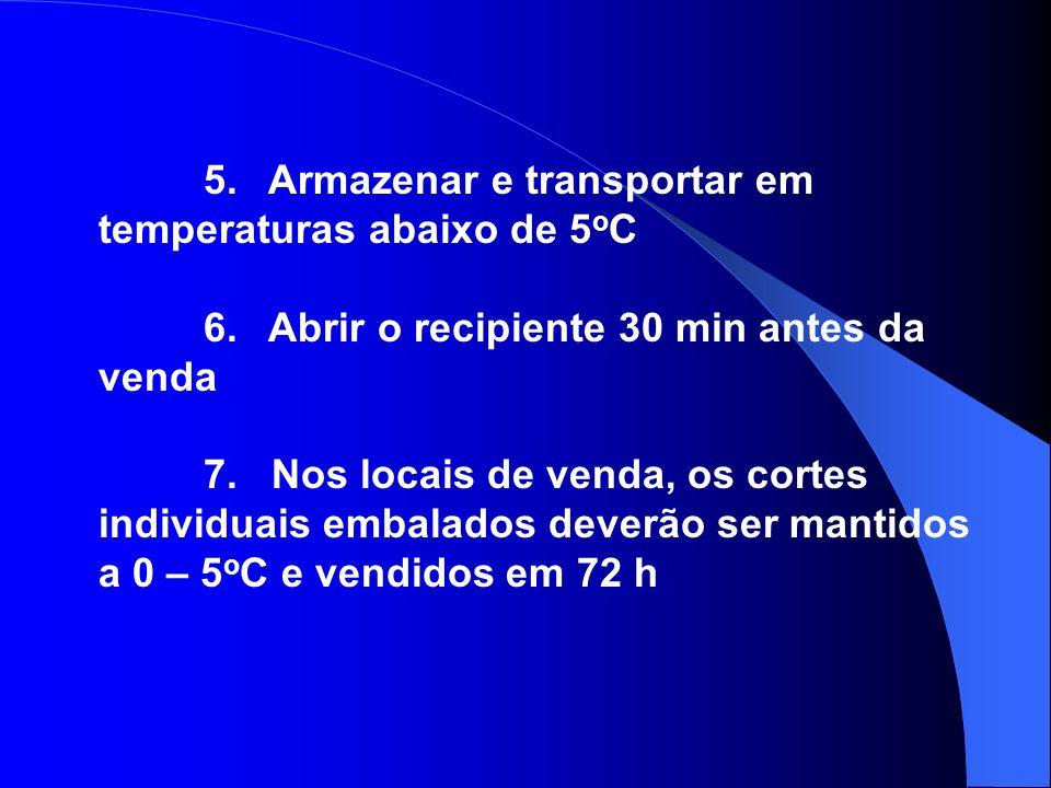 5. Armazenar e transportar em temperaturas abaixo de 5oC