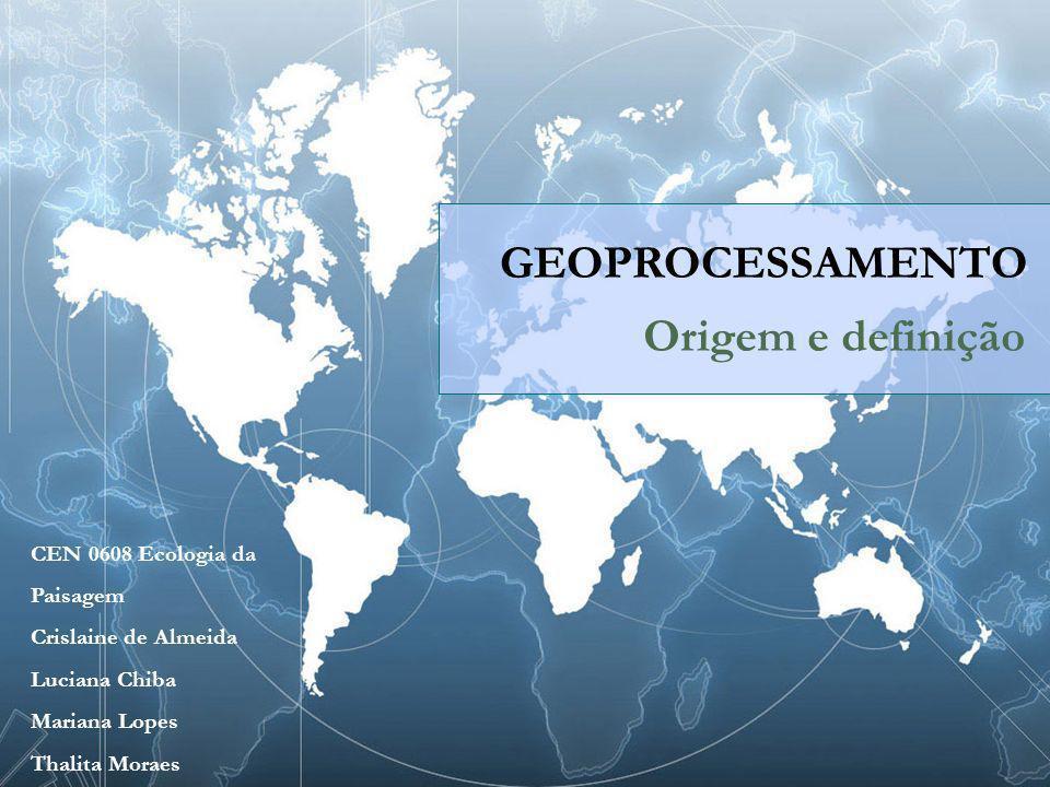 GEOPROCESSAMENTO Origem e definição CEN 0608 Ecologia da Paisagem