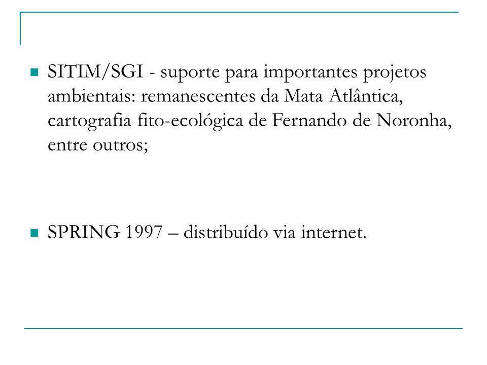 SITIM/SGI - suporte para importantes projetos ambientais: remanescentes da Mata Atlântica, cartografia fito-ecológica de Fernando de Noronha, entre outros;