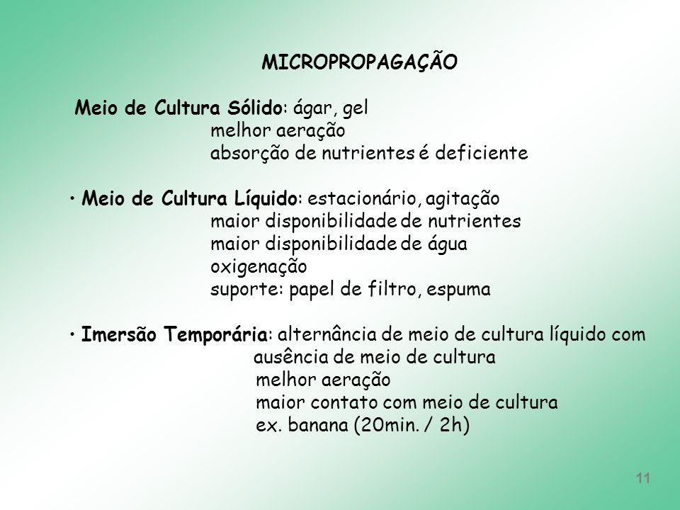 MICROPROPAGAÇÃOMeio de Cultura Sólido: ágar, gel. melhor aeração. absorção de nutrientes é deficiente.