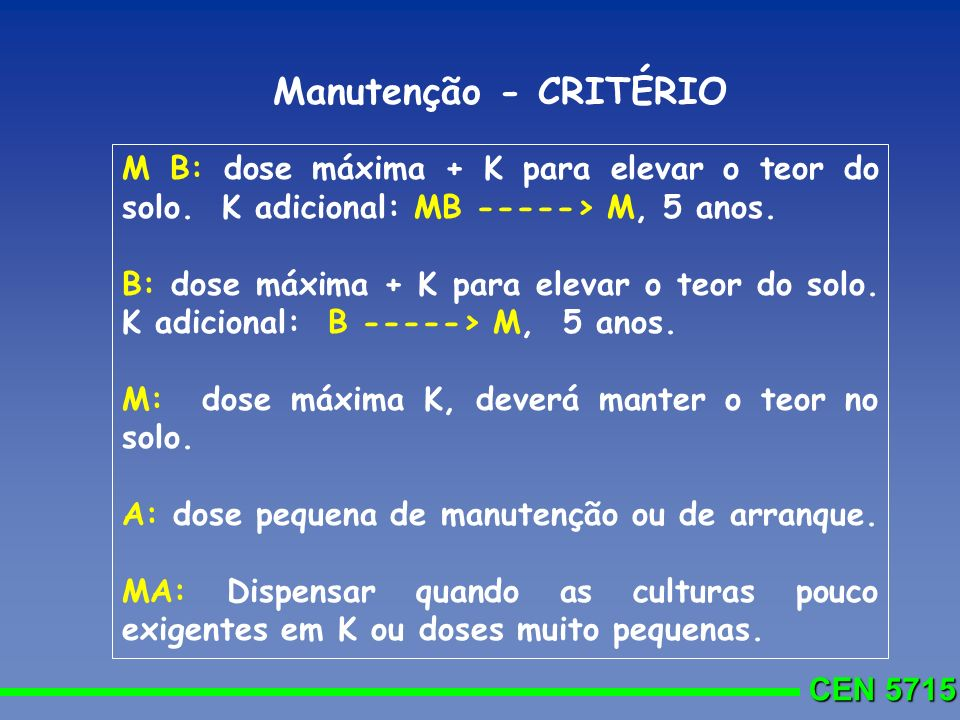 Manutenção - CRITÉRIO M B: dose máxima + K para elevar o teor do solo. K adicional: MB -----> M, 5 anos.