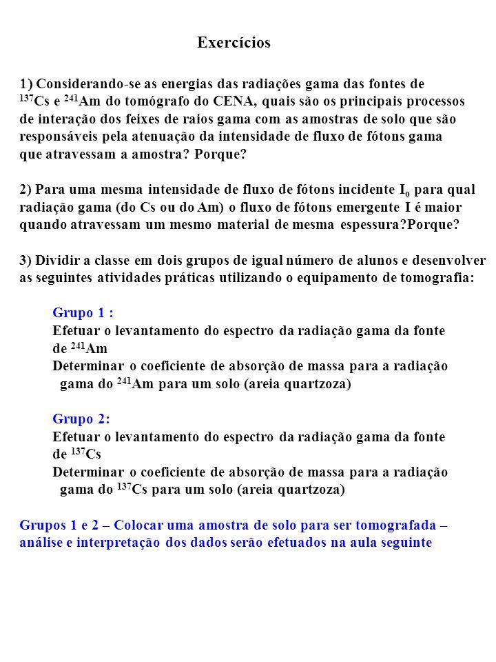Exercícios 1) Considerando-se as energias das radiações gama das fontes de. 137Cs e 241Am do tomógrafo do CENA, quais são os principais processos.