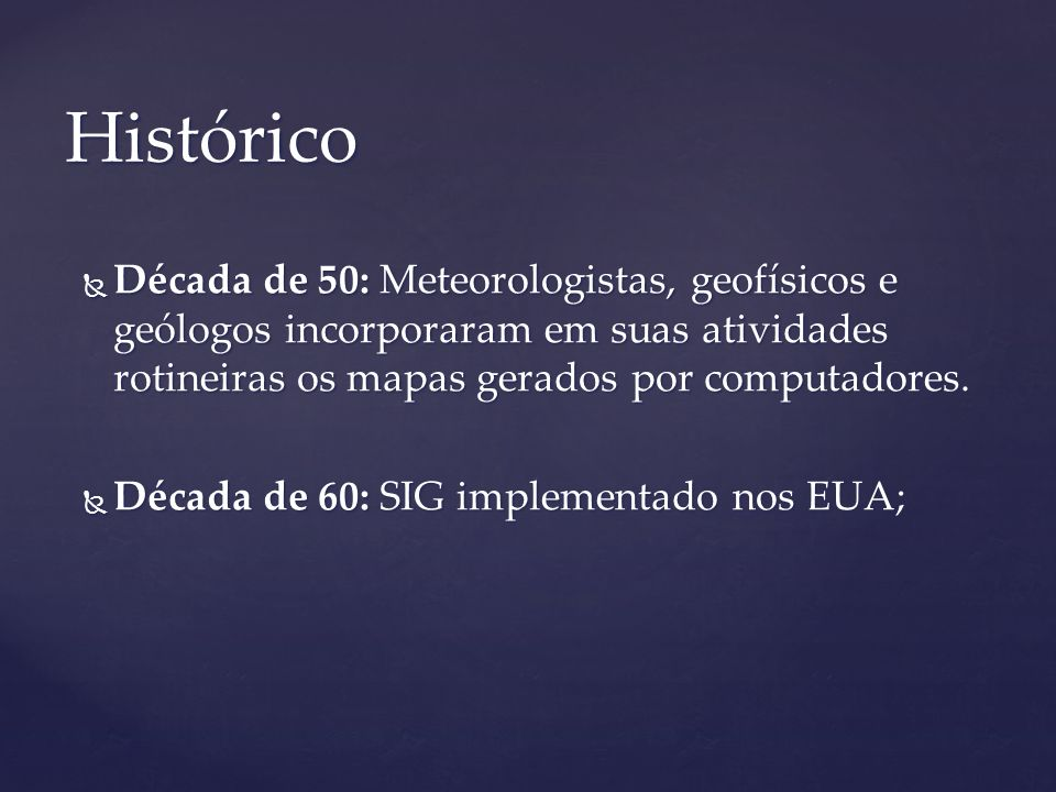 Histórico Década de 50: Meteorologistas, geofísicos e geólogos incorporaram em suas atividades rotineiras os mapas gerados por computadores.
