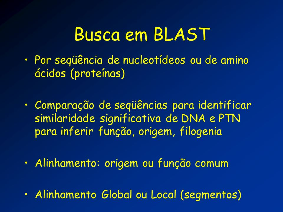 Busca em BLAST Por seqüência de nucleotídeos ou de amino ácidos (proteínas)
