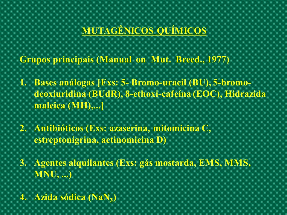MUTAGÊNICOS QUÍMICOS Grupos principais (Manual on Mut. Breed., 1977)