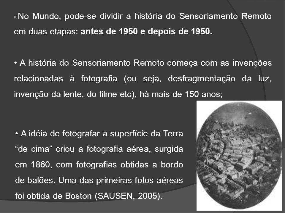 • No Mundo, pode-se dividir a história do Sensoriamento Remoto em duas etapas: antes de 1950 e depois de 1950.