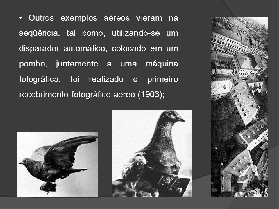 • Outros exemplos aéreos vieram na seqüência, tal como, utilizando-se um disparador automático, colocado em um pombo, juntamente a uma máquina fotográfica, foi realizado o primeiro recobrimento fotográfico aéreo (1903);