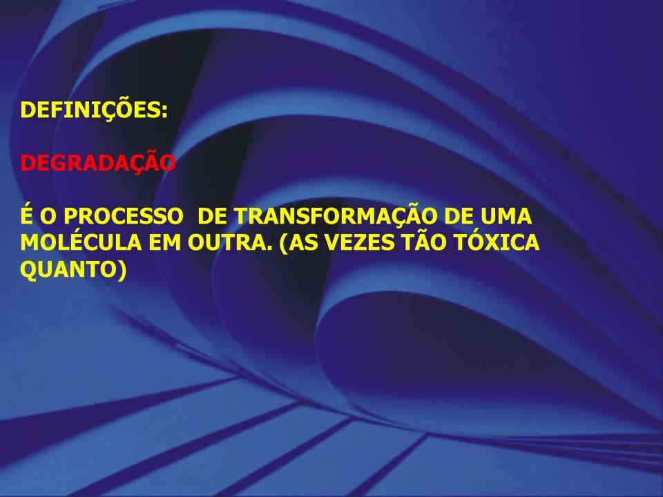 DEFINIÇÕES: DEGRADAÇÃO. É O PROCESSO DE TRANSFORMAÇÃO DE UMA MOLÉCULA EM OUTRA. (AS VEZES TÃO TÓXICA.