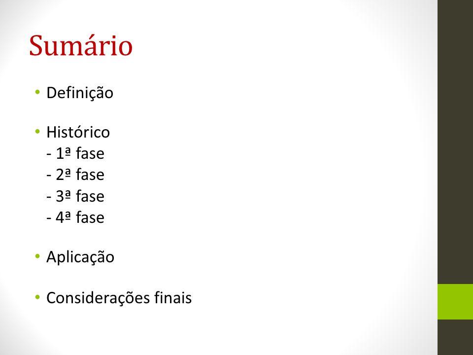 Sumário Definição Histórico - 1ª fase - 2ª fase - 3ª fase - 4ª fase