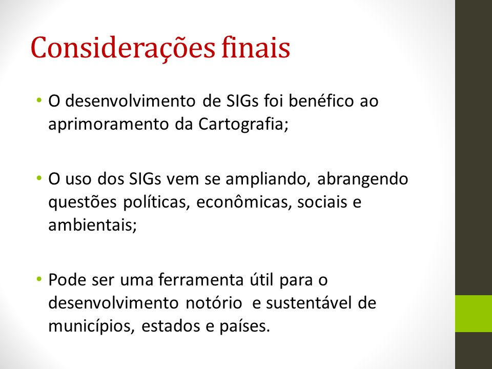 Considerações finais O desenvolvimento de SIGs foi benéfico ao aprimoramento da Cartografia;