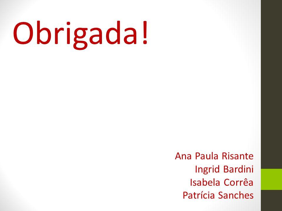 Obrigada! Ana Paula Risante Ingrid Bardini Isabela Corrêa