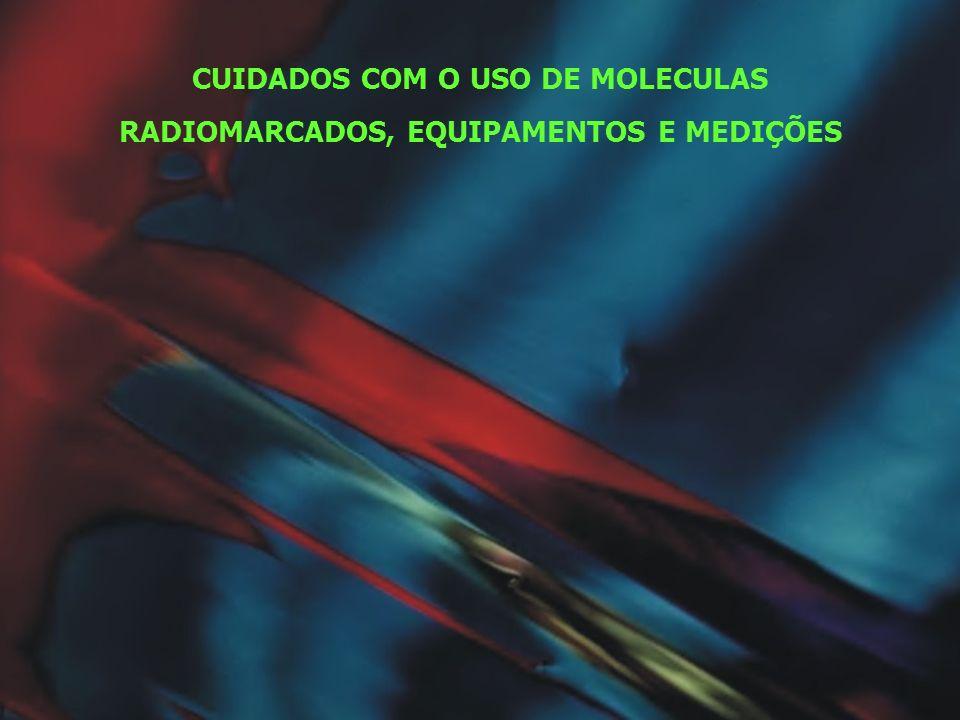 CUIDADOS COM O USO DE MOLECULAS RADIOMARCADOS, EQUIPAMENTOS E MEDIÇÕES