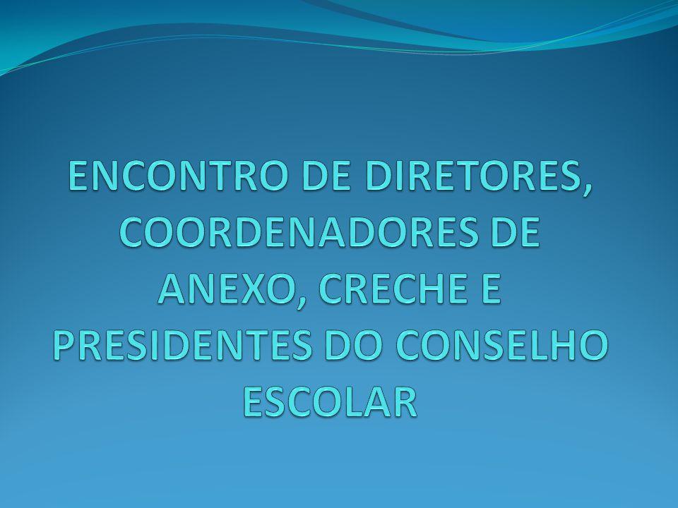 ENCONTRO DE DIRETORES, COORDENADORES DE ANEXO, CRECHE E PRESIDENTES DO CONSELHO ESCOLAR