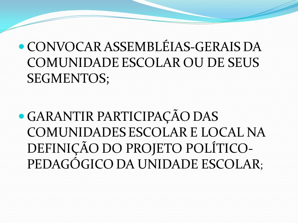 CONVOCAR ASSEMBLÉIAS-GERAIS DA COMUNIDADE ESCOLAR OU DE SEUS SEGMENTOS;