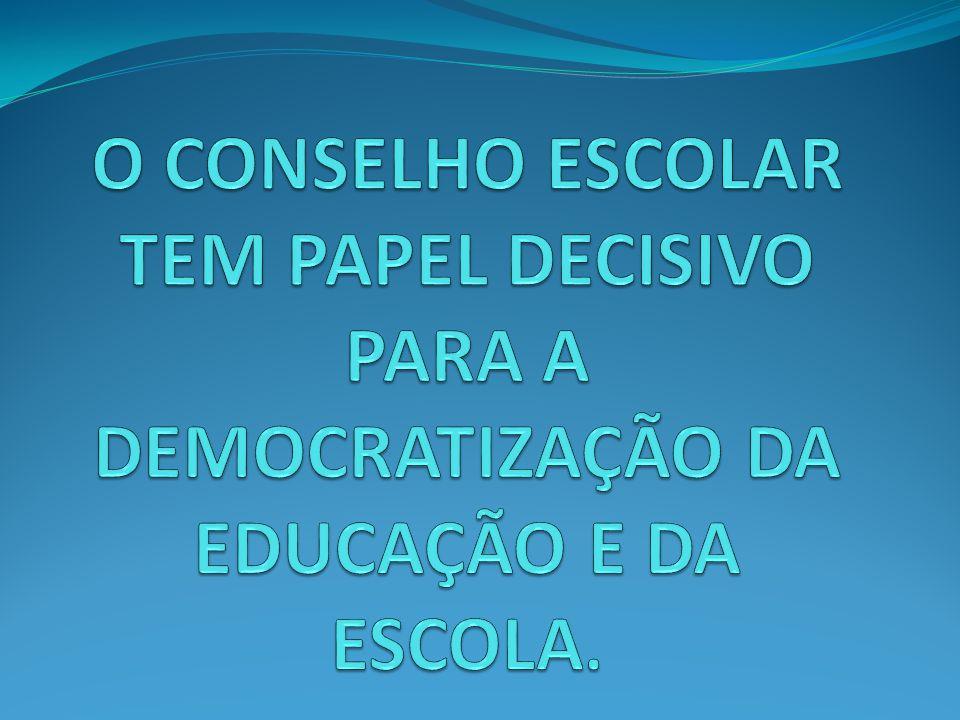O CONSELHO ESCOLAR TEM PAPEL DECISIVO PARA A DEMOCRATIZAÇÃO DA EDUCAÇÃO E DA ESCOLA.