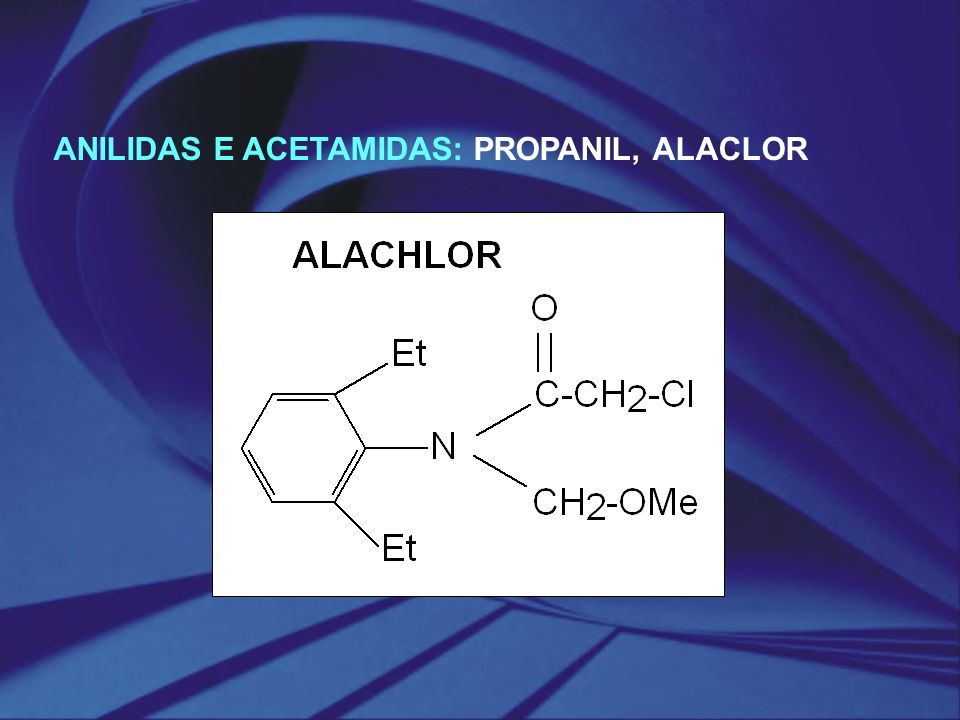 ANILIDAS E ACETAMIDAS: PROPANIL, ALACLOR