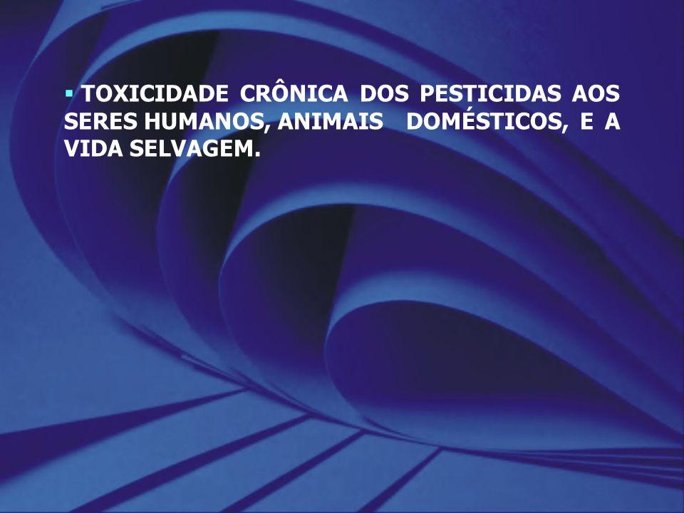 TOXICIDADE CRÔNICA DOS PESTICIDAS AOS SERES HUMANOS, ANIMAIS