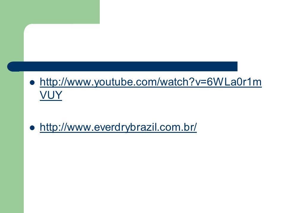 http://www.youtube.com/watch v=6WLa0r1mVUY http://www.everdrybrazil.com.br/
