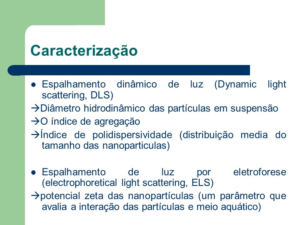 Caracterização Espalhamento dinâmico de luz (Dynamic light scattering, DLS) Diâmetro hidrodinâmico das partículas em suspensão.