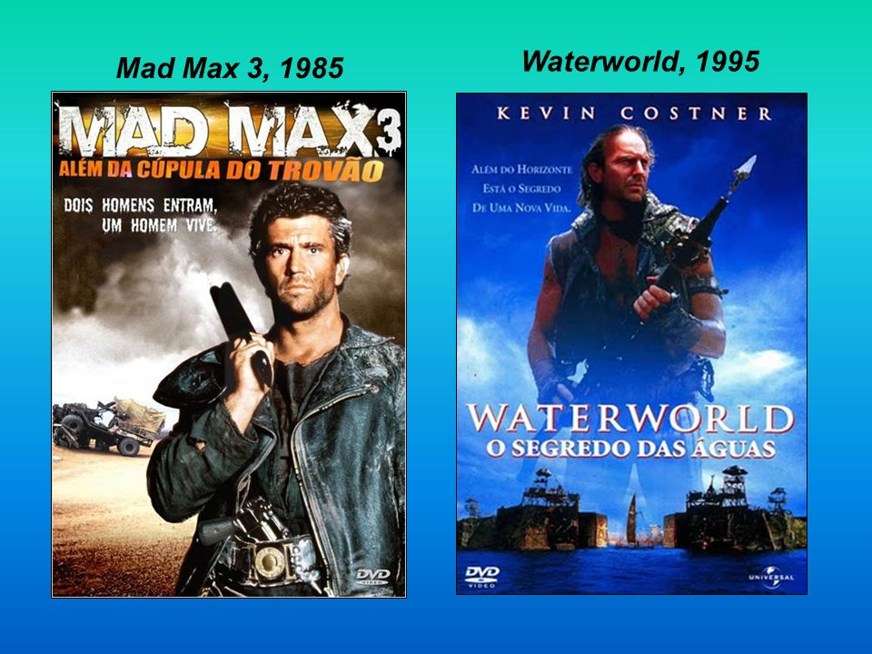 Waterworld, 1995 Mad Max 3, 1985