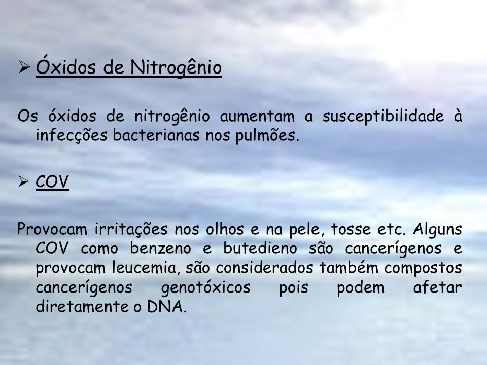 Óxidos de Nitrogênio Os óxidos de nitrogênio aumentam a susceptibilidade à infecções bacterianas nos pulmões.