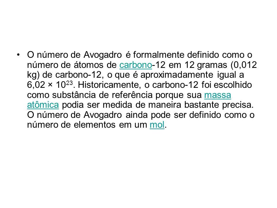 O número de Avogadro é formalmente definido como o número de átomos de carbono-12 em 12 gramas (0,012 kg) de carbono-12, o que é aproximadamente igual a 6,02 × 1023.