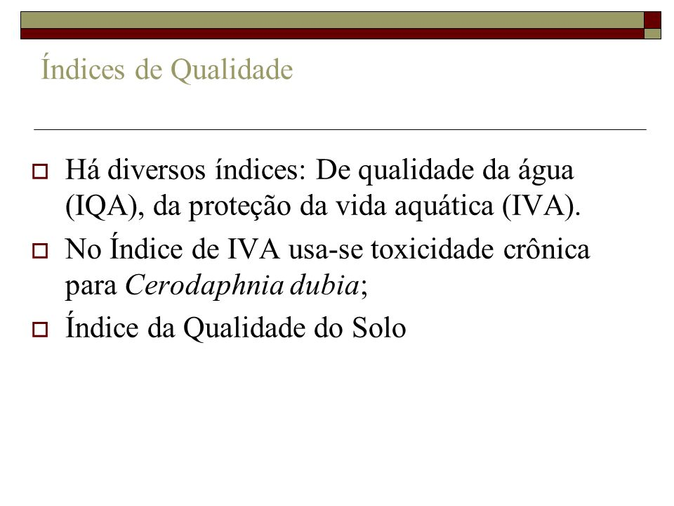 Índices de Qualidade Há diversos índices: De qualidade da água (IQA), da proteção da vida aquática (IVA).