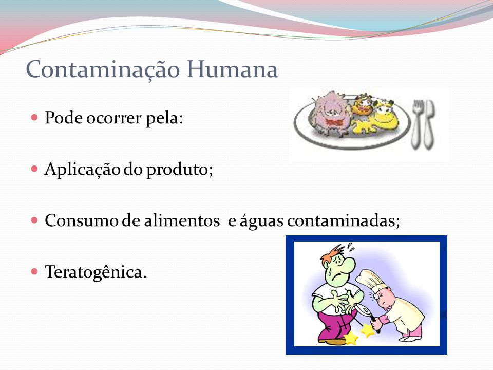 Contaminação Humana Pode ocorrer pela: Aplicação do produto;