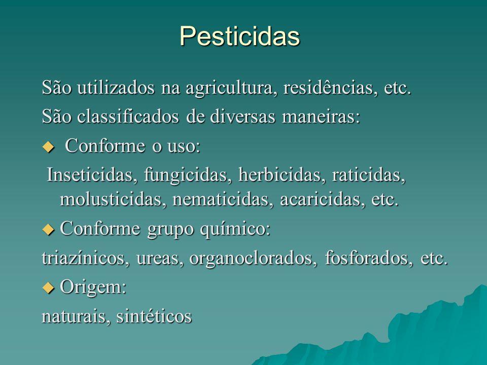 Pesticidas São utilizados na agricultura, residências, etc.