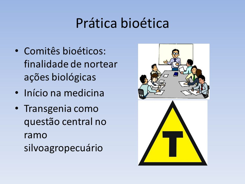 Prática bioética Comitês bioéticos: finalidade de nortear ações biológicas. Início na medicina.