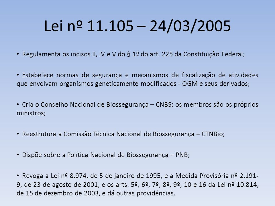 Lei nº 11.105 – 24/03/2005 Regulamenta os incisos II, IV e V do § 1º do art. 225 da Constituição Federal;