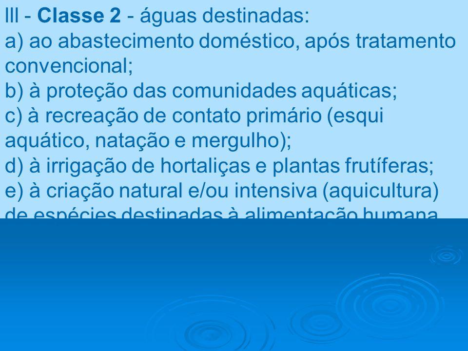 lll - Classe 2 - águas destinadas: