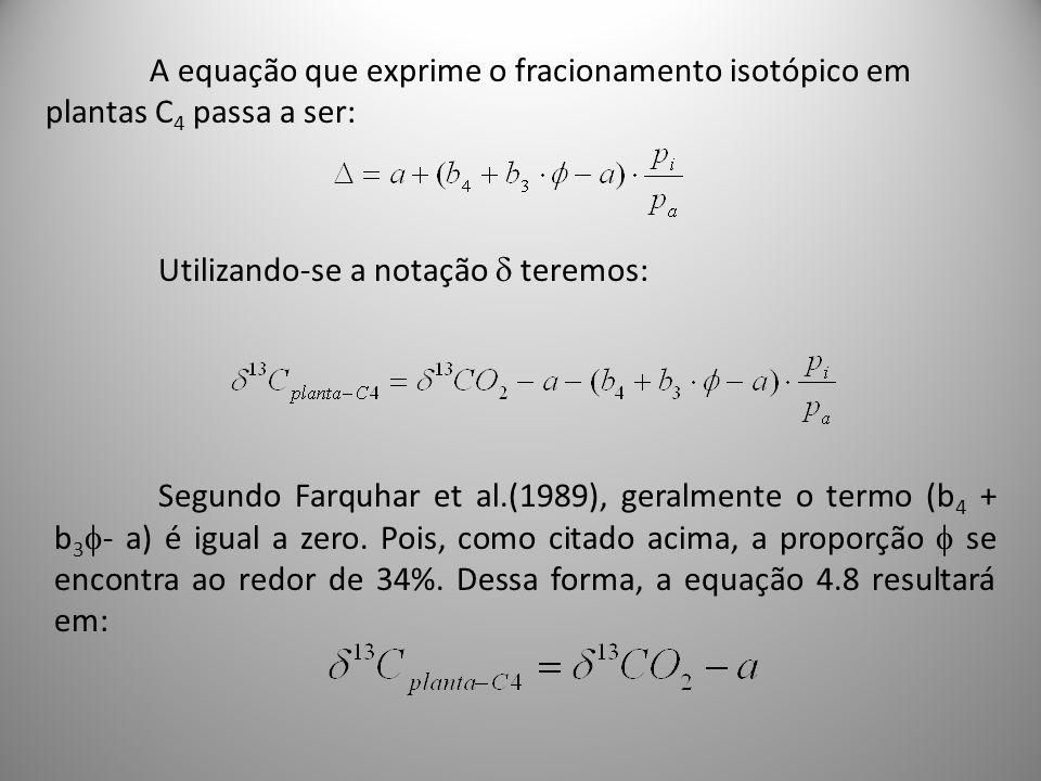 A equação que exprime o fracionamento isotópico em plantas C4 passa a ser: