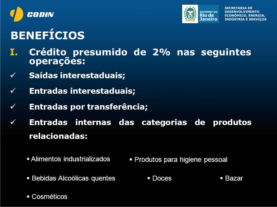 BENEFÍCIOS Crédito presumido de 2% nas seguintes operações: