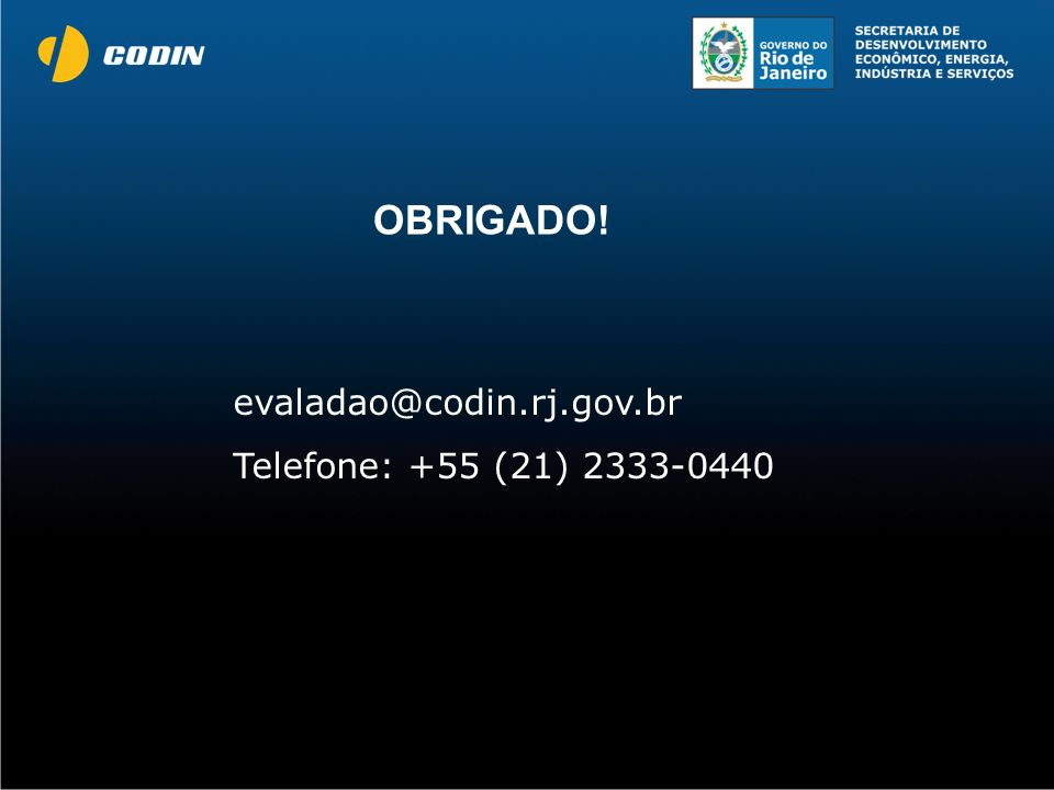 OBRIGADO! evaladao@codin.rj.gov.br Telefone: +55 (21) 2333-0440