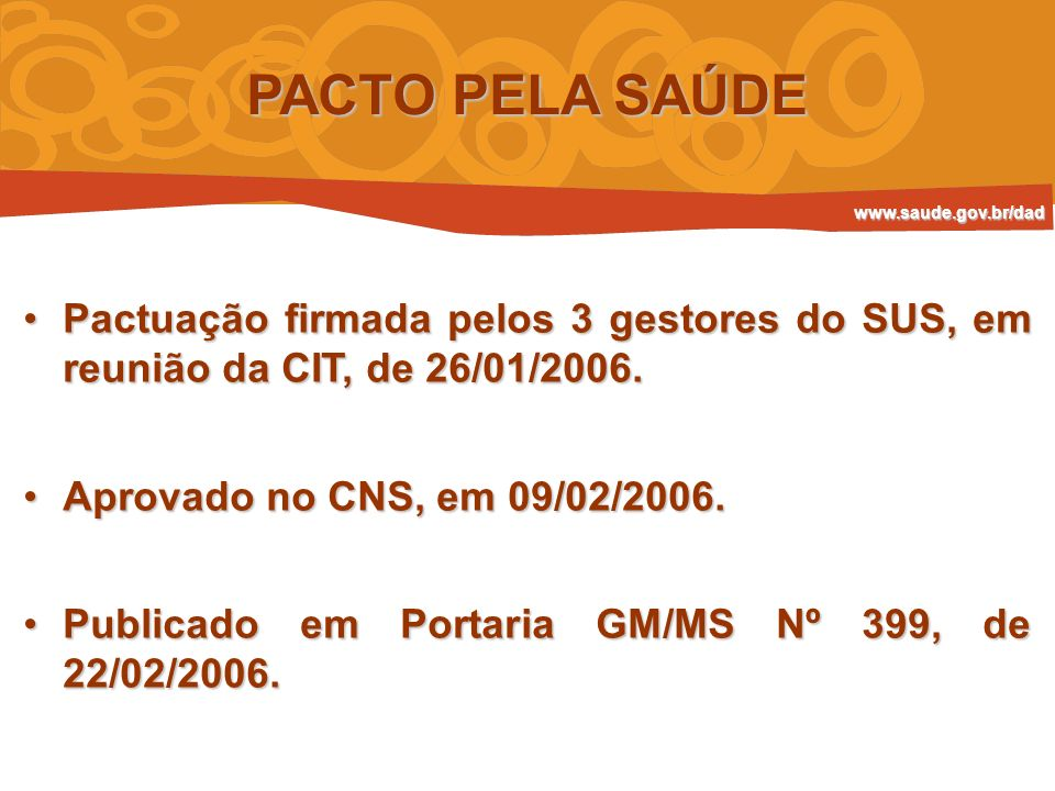 PACTO PELA SAÚDE www.saude.gov.br/dad. Pactuação firmada pelos 3 gestores do SUS, em reunião da CIT, de 26/01/2006.