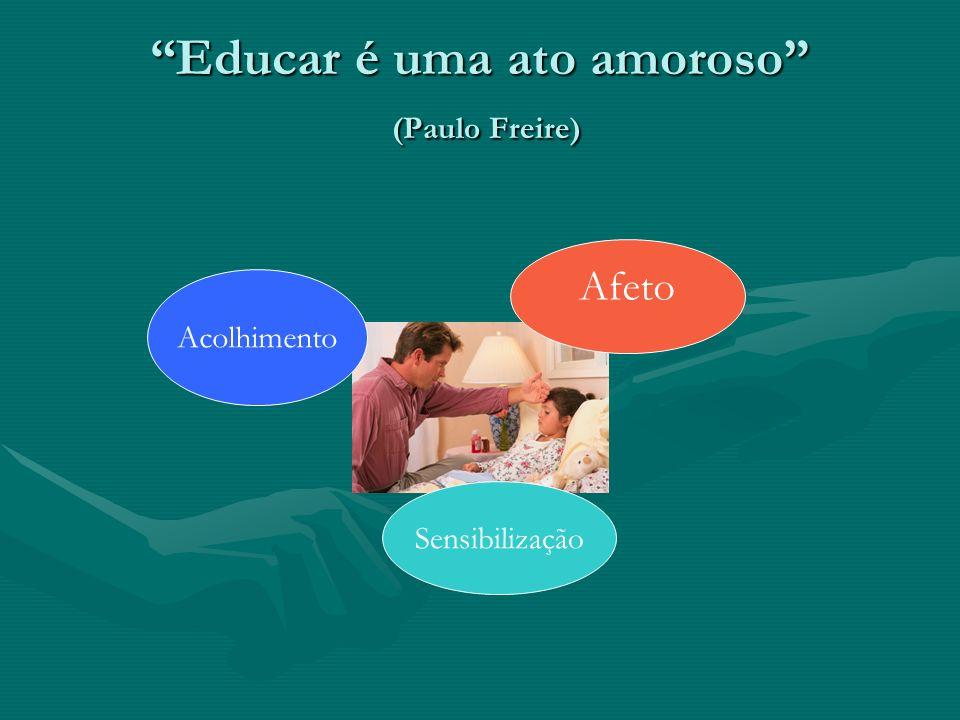 Educar é uma ato amoroso (Paulo Freire)