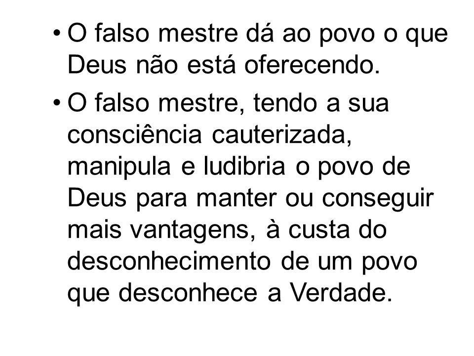 O falso mestre dá ao povo o que Deus não está oferecendo.