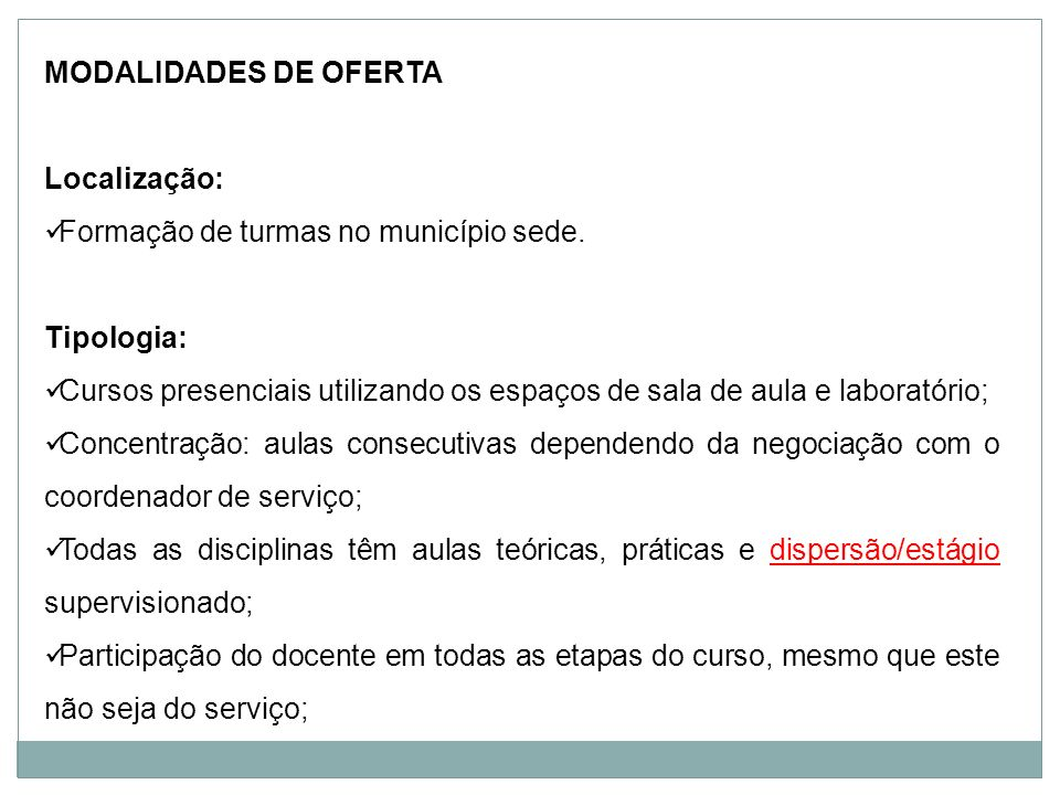 MODALIDADES DE OFERTALocalização: Formação de turmas no município sede. Tipologia: