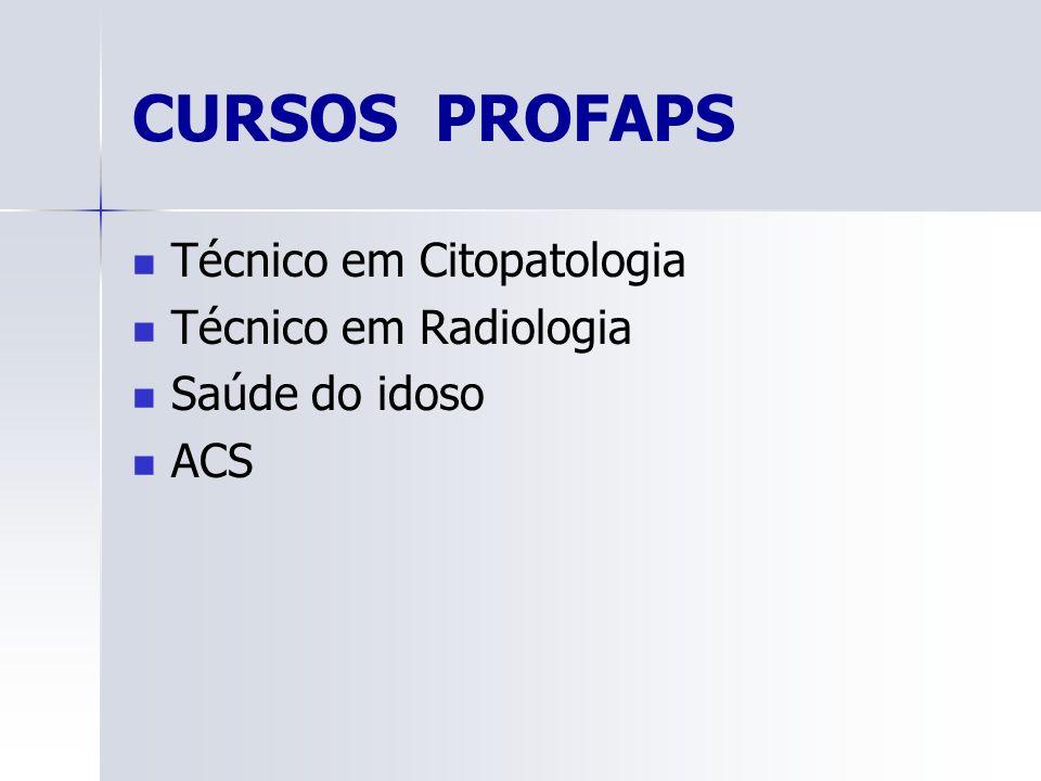CURSOS PROFAPS Técnico em Citopatologia Técnico em Radiologia