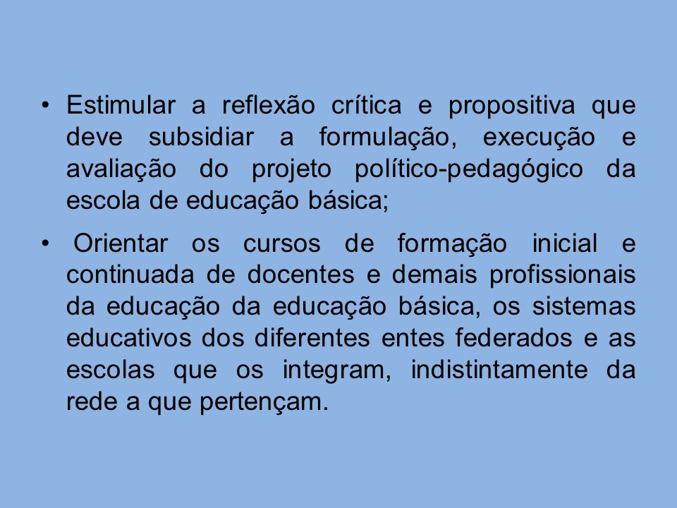 Estimular a reflexão crítica e propositiva que deve subsidiar a formulação, execução e avaliação do projeto político-pedagógico da escola de educação básica;
